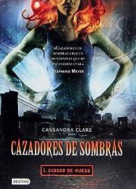 Cazadores de Sombras: 1. Ciudad de Hueso par Cassandra Clare