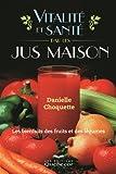 Telecharger Livres Vitalite et Sante par les Jus Maison les Bienfaits des Fruits et (PDF,EPUB,MOBI) gratuits en Francaise