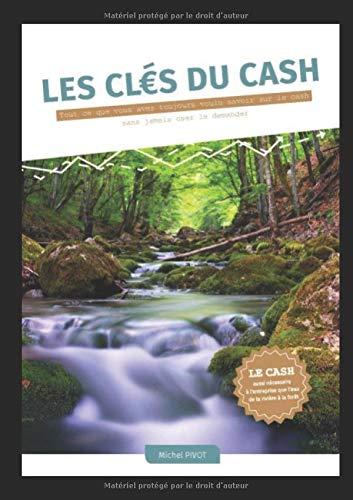 Les clés du cash: Tout ce que vous avez toujours voulu savoir sur le cash sans jamais oser le demander par Michel Pivot