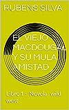 EL  VIEJO  MACDOUGAL  Y SU MULA AMISTAD: Libro 1 - Novela wild west