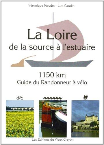 La Loire de la source à l'estuaire : Guide du randonneur à vélo par Véronique Maudet