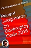 Recent Judgments on Bankruptcy Code 2016 (PKG's Indian Business Laws in brief)
