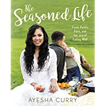 The Seasoned Life: Food, Family, Faith, and the Joy of Eating Well (English Edition)
