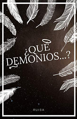 Qué Demonios...?: Ángeles, demonios, humanos y todo lo demás ...