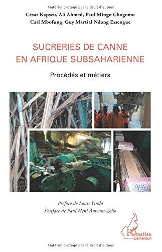 Sucreries de canne en Afrique subsaharienne: Procédés et métiers par Ali Ahmed