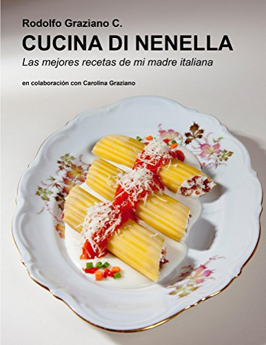 Cucina di Nenella: Las mejores recetas de mi madre italiana por Rodolfo Graziano