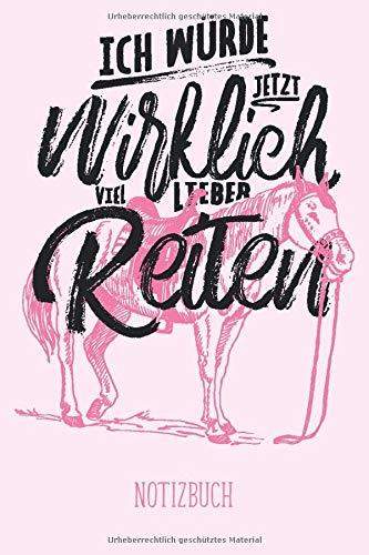 Ich würde jetzt wirklich viel lieber reiten I Notizbuch: Geschenkidee für Pferdeliebhaber mit lustigem Reiter Spruch I Mädchen I liniert I 120 Seiten I DIN A5