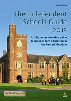 The Independent Schools Guide 2012-2013: A Fully Comprehensive Guide to Independent Education in the United Kingdom by [Gabbitas]