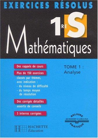 Exercices résolus : Mathématiques, 1ère S, tome 1