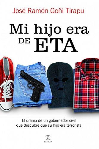 Mi hijo era de ETA: El drama de un gobernador civil que descubre que su hijo era terrorista por José Ramón Goñi Tirapu