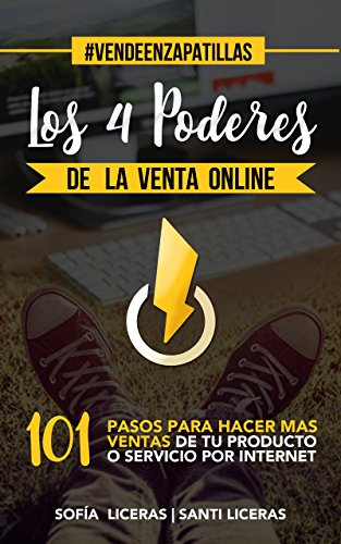 Los 4 Poderes de la Venta Online: 101 Pasos Para Hacer Más Ventas De Tu Producto o Servicio Por Internet