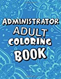 Administrator Adult Coloring Book: Humorous, Relatable Adult Coloring Book With Administrator Problems Perfect Gift For Administrators For Stress Relief & Relaxation