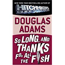 So Long, and Thanks for All the Fish (Hitchhiker's Guide to the Galaxy, Band 4)