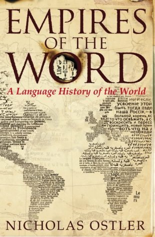 By Nicholas Ostler Empires of the Word: A Language History of the World (First 1st Edition) [Hardcover]