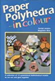 Paper Polyhedra in Colour: A Collection of 15 Symmetrical Mathematical Models to Cut Out and Glue Together