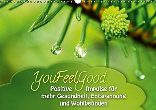 YouFeelGood - Positive Impulse für mehr Gesundheit, Entspannung und Wohlbefinden (Wandkalender 2016 DIN A3 quer): Positive und aufbauende Impulse für ... 14 Seiten ) (CALVENDO Gesundheit)