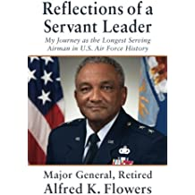 Reflections of a Servant Leader: My Journey as the Longest Serving Airman in U. S. Air Force History