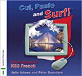 Cut, Paste and Surf!: ICT Exercises for KS3 French (Cut, Paste & Surf!)
