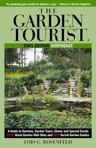 The Garden Tourist 2001 Northeast: A Guide to Gardens, Garden Tours, Shows and Special Events (GARDEN TOURIST: NORTHEAST)