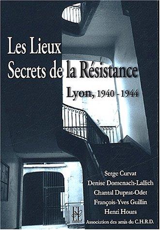 Lyon, les lieux secrets de la résistance 1940-1944