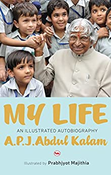 My Life: An Illustrated Biography by [Kalam, A.P.J. Abdul]