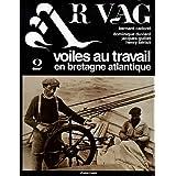 Ar Vag : Tome 2 : Voiles au travail en Bretagne atlantique