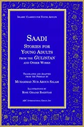 Saadi Stories for Young Adults: from the Gulistan and Other Works