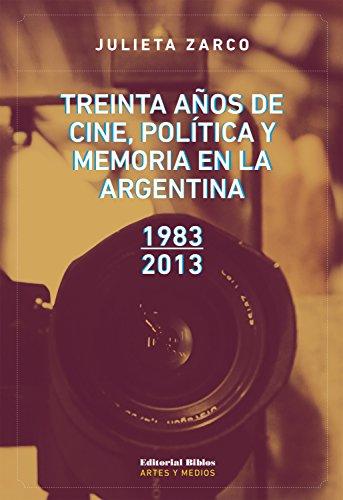 Treinta años de cine, política y memoria en la Argentina: 1983-2013 (Artes y Medios)