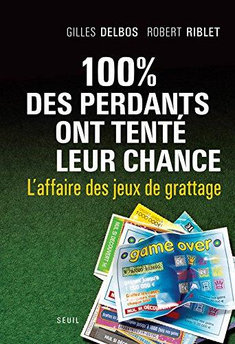 100% des perdants ont tenté leur chance : L'affaire des jeux de grattage par Gilles Delbos