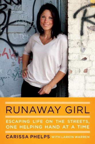 Runaway Girl: Escaping Life on the Streets, One Helping Hand at a Time by Carissa Phelps (2012-07-05)