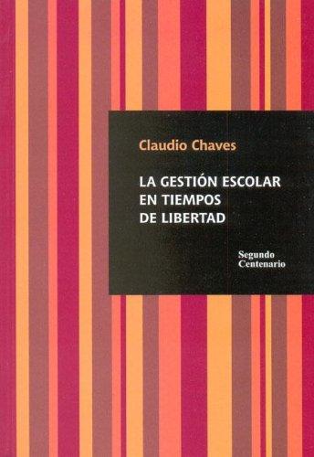 La Gestion Escolar En Tiempos de Libertad por Claudio Chaves