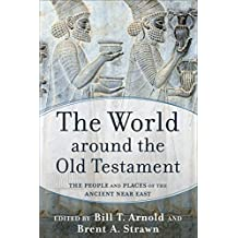 The World around the Old Testament: The People and Places of the Ancient Near East (English Edition)