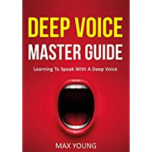 Deep Voice Master Guide: Learning To Speak With A Deep Voice (English Edition)