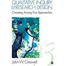 Qualitative Inquiry and Research Design: Choosing Among Five Approaches by John W. Creswell (2012-05-15)