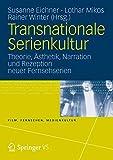 Transnationale Serienkultur: Theorie, Ästhetik, Narration und Rezeption neuer Fernsehserien (Film, Fernsehen, Medienkultur)