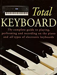 Total Keyboard: The Complete Guide to Playing, Performing and Recording on the Piano and All Types of Electronic Keyboards