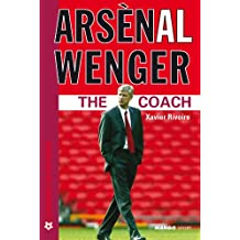 "Arsènal Wenger : ""The Coach"""