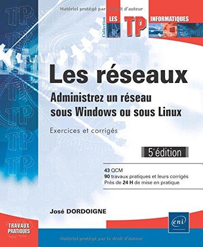 Les rseaux - Administrez un rseau sous Windows ou sous Linux : Exercices et corrigs (5e dition)