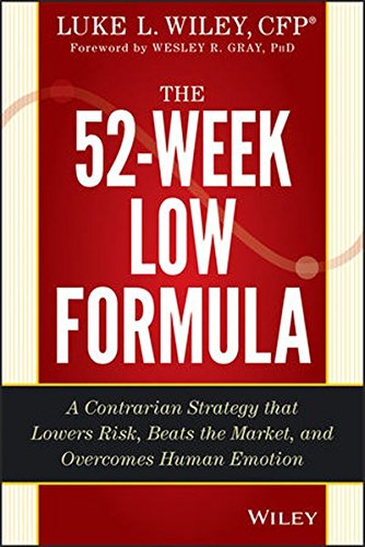 The 52-Week Low Formula: A Contrarian st          Rategy That Lowers Risk, Beats the Market, and    Overcomes Human Emotion