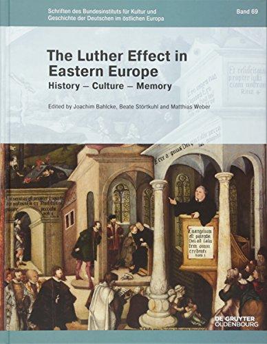 The Luther Effect in Eastern Europe: History - Culture - Memory (Schriften des Bundesinstituts für Kultur und Geschichte der Deutschen im östlichen Europa, Band 69)