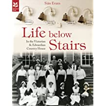 Life Below Stairs - in the Victorian and Edwardian Country House: In the Victorian and Edwardian Country House