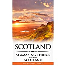 Scotland: Scotland Travel Guide: 51 Amazing Things to Do in Scotland (English Edition)