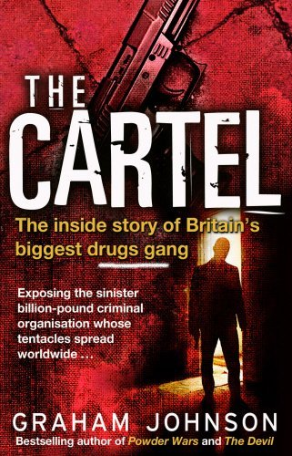 The Cartel: The Inside Story of Britain's Biggest Drugs Gang by Graham Johnson (2013-09-01)