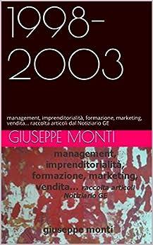 1998-2003: management, imprenditorialità,  formazione, marketing, vendita...  raccolta articoli dal Notiziario GE di [Monti, Giuseppe]