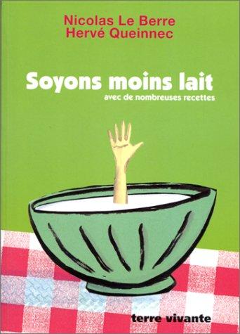 Soyons moins lait avec de nombreuses recettes par Nicolas Le Berre, Hervé Queinnec