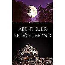 Abenteuer bei Vollmond: Drei Paare. Drei Abenteuer. Eine Leidenschaft.