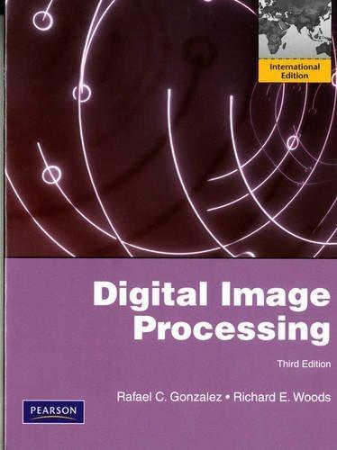 Digital Image Processing: International Edition by Gonzalez, Rafael C., Woods, Richard E. (2007) Paperback