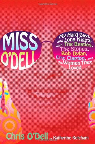 Miss O'Dell: My Hard Days and Long Nights with the Beatles, the Stones, Bob Dylan, Eric Clapton, and the Women They Loved