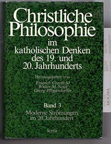 Christliche Philosophie im katholischen Denken des 19. und 20. Jahrhunderts, Bd.3, Moderne Strömungen im 20. Jahrhundert