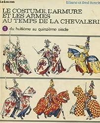 Le costume, l'armure et les armes au temps de la chevalerie